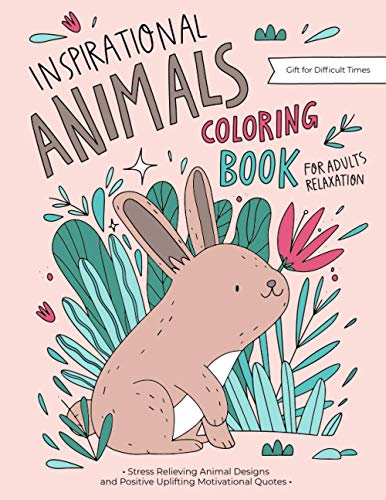 Inspirational Animals Coloring Book: A Motivational Coloring Gift Book For Adults Relaxation During...