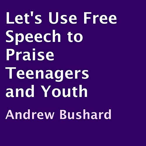 Let's Use Free Speech to Praise Teenagers and Youth audiobook cover art