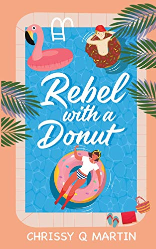 Compare Textbook Prices for Rebel with a Donut: A Sweet YA Romance Running on Love and Donuts  ISBN 9781735452739 by Martin, Chrissy Q