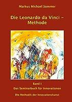 Die Leonardo da Vinci - Methode Band I: Das Seminarbuch fuer Innovationen / Die Methodik der Innovationskunst