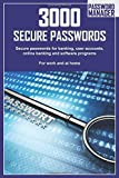 3000 Secure Passwords: Secure passwords for banking, user accounts, online banking and software programs For work and at home