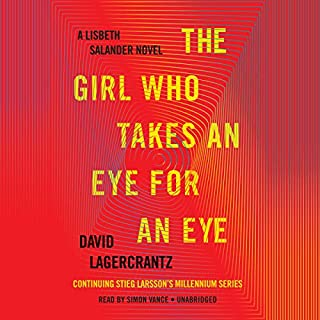 The Girl Who Takes an Eye for an Eye     A Lisbeth Salander Novel, Continuing Stieg Larsson's Millennium Series              By:                                                                                                                                 David Lagercrantz                               Narrated by:                                                                                                                                 Simon Vance                      Length: 10 hrs and 50 mins     7,067 ratings     Overall 4.3
