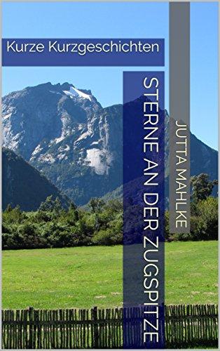Sterne an der Zugspitze: Kurze Kurzgeschichten