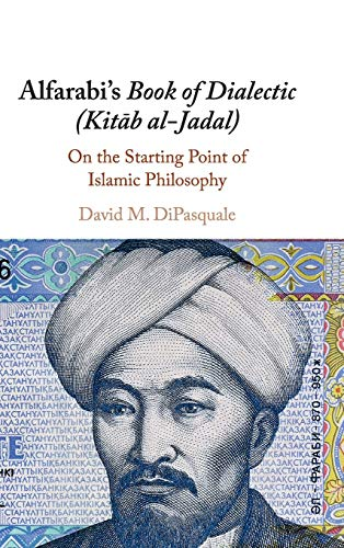 Alfarabi's Book of Dialectic (Kitāb al-Jadal): On the Starting Point of Islamic Philosophy