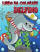 Libro da Colorare Delfino: Carino delfino libro da colorare per Toddler, adolescenti, ragazzi, ragazze, bambin