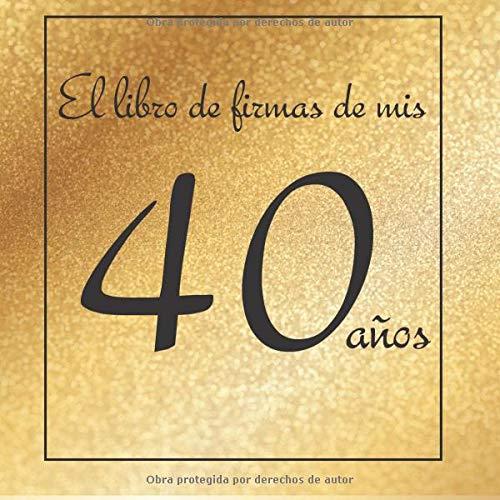 El libro firmas mis 40 años: ¡Feliz cumpleaños!