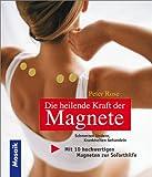 Die heilende Kraft der Magnete: Schmerzen lindern, Krankheiten behandeln. Mit 10 hochwertigen Magneten zur Soforthilfe