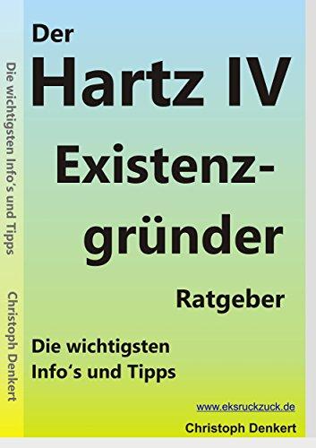 Der HARTZ IV Existenzgründer Ratgeber, von Ch. Denkert: Die wichtigsten Infos und Tipps