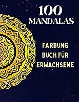 100 Mandalas, Malbuch fuer Erwachsene: Achtsamkeits-Entspannung, Stress abbauende Mandala-Motive, ein Malbuch fuer Erwachsene mit 100 MANDALAS