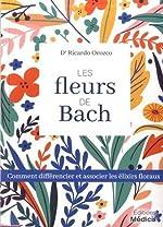Les fleurs de bach - Comment différencier et associer les élixirs floraux de Ricardo Orozco