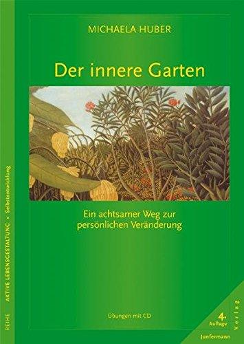Der innere Garten: Ein achtsamer Weg zur persönlichen Veränderung. Übungen mit CD