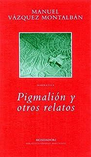 Pigmalión y otros relatos BIBLIOTECA VAZQUEZ MONTALBAN: Amazon.es: VAZQUEZ MONTALBAN,MANUEL, Random House Mondadori: Libros