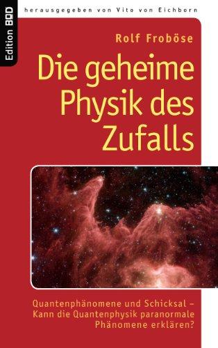 Die geheime Physik des Zufalls: Quantenphänomene und Schicksal - Kann die Quantenphysik paranormale Phänomene erklären? (Edition BoD)