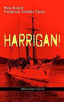 HARRIGAN! (Adventure Classic): Historical Novel by [Max Brand, Frederick Schiller Faust]