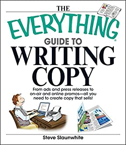 The Everything Guide To Writing Copy: From Ads and Press Release to On-Air and Online Promos--All You Need to Create Copy That Sells (Everything®) by [Steve Slaunwhite]
