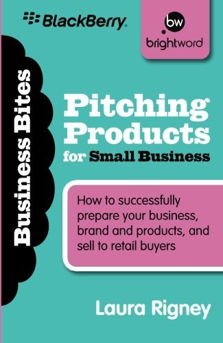 Pitching Products for Small Business: How to successfully prepare your business, brand and products, and sell to retail buyers (Business Bitesize) by Laura Rigney (30-Sep-2009) Paperback
