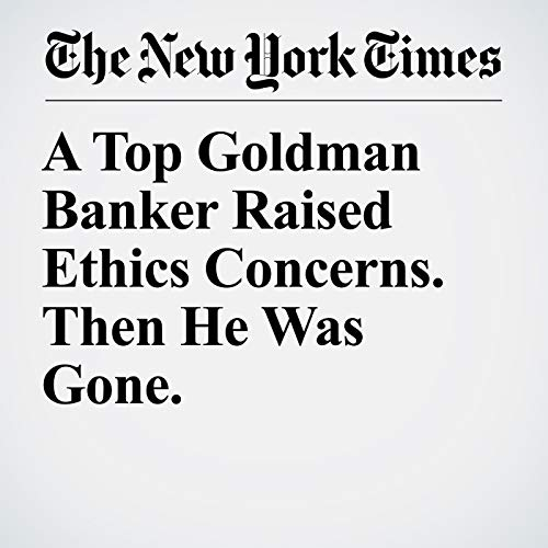 A Top Goldman Banker Raised Ethics Concerns. Then He Was Gone. copertina