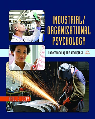 Download Industrial/Organizational Psychology: Understanding the Workplace 1319014267