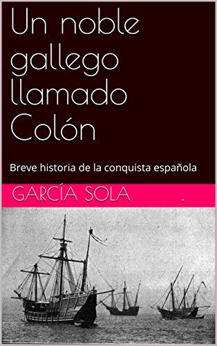 Un noble gallego llamado Colón: Breve historia de la conquista ...