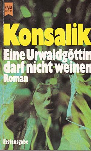 Heinz G. Konsalik: Eine Urwaldgöttin darf nicht weinen