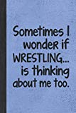 I Wonder If Wrestling Is Thinking: Journal For Wrestlers - Best Funny Gift For Coach, Trainer, Woman, Men, Guy, Girl - Vintage Blue Cover 6'x9' Notebook