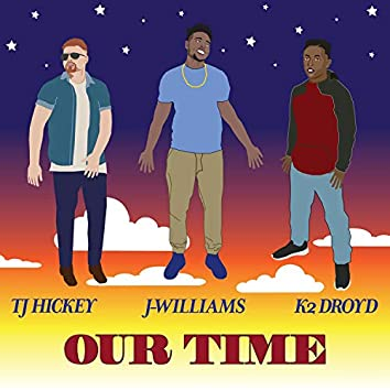 Our Time (feat. TJ Hickey)