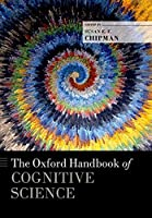 The Oxford Handbook of Cognitive Science (Oxford Handbooks)