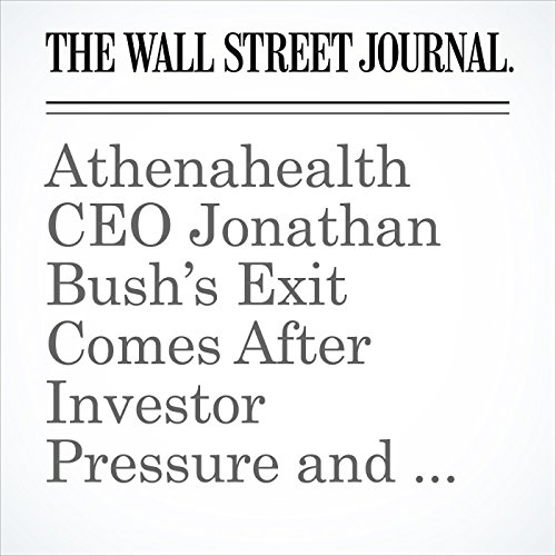 Athenahealth CEO Jonathan Bush's Exit Comes After Investor Pressure and His Apology for Abuse copertina
