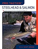 Pro Tactics™: Steelhead & Salmon: Use the Secrets of the Pros to Catch More and Bigger Fish