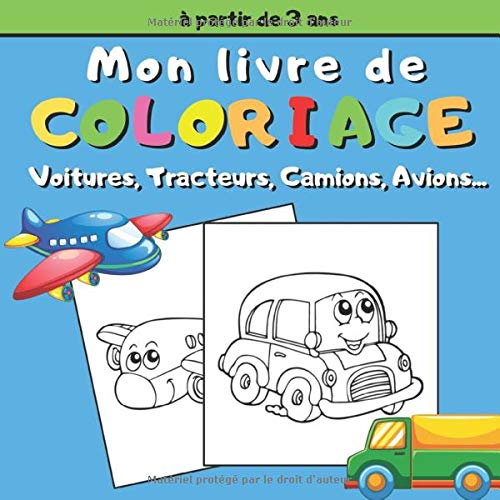 Mon Livre de Coloriage Voitures, Tracteurs, Camions, Avions...:   23 Coloriages amusant de Véhicules pour Garçons et Filles   48 Pages, 21,6 x 21,6 cm