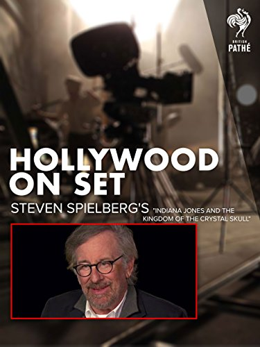 Hollywood on Set: Steven Spielberg's 'Indiana Jones and the Kingdom of the Crystal Skull'