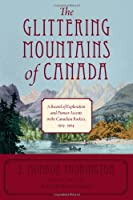 The Glittering Mountains of Canada: A Record of Exploration and Pioneer Ascents in the Canadian Rockies, 1914-1924
