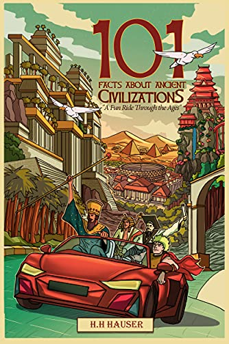 Explore Mesopotamia, Egypt, Rome, and China!  <em>101 Facts about Ancient Civilizations: A fun road trip through the ages </em>by H.H. Hauser