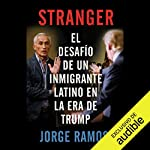 Stranger [Spanish Edition]                   By:                                                                                                                                 Jorge Ramos                               Narrated by:                                                                                                                                 Jorge Ramos,                                                                                        Harold Leal                      Length: 5 hrs and 4 mins     72 ratings     Overall 4.5