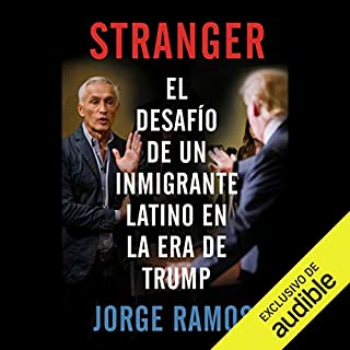Stranger [Spanish Edition]                   Written by:                                                                                                                                 Jorge Ramos                               Narrated by:                                                                                                                                 Jorge Ramos,                                                                                        Harold Leal                      Length: 5 hrs and 4 mins     Not rated yet     Overall 0.0