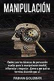 Manipulación: Cuáles son las técnicas de persuasión usadas para la manipulación mental, para influenciar y negociar. ¡Cómo y por qué se termina diciendo que sí!: 5 (Psicología positiva)