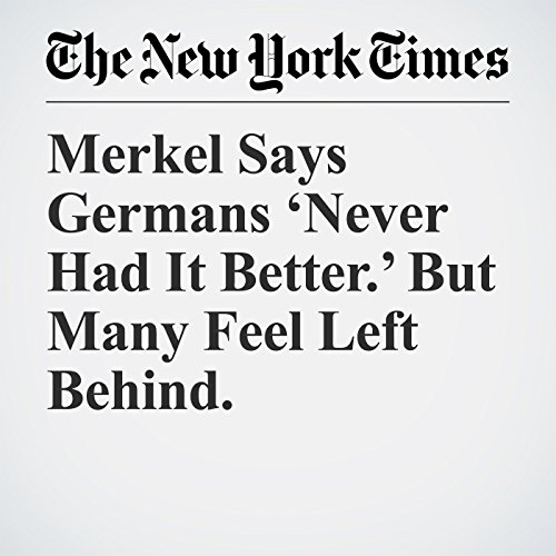 Merkel Says Germans 'Never Had It Better.' But Many Feel Left Behind. copertina