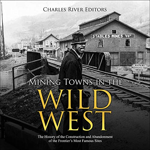 Mining Towns in the Wild West Audiobook By Charles River Editors cover art