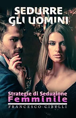 Sedurre gli uomini: Strategie di seduzione femminile
