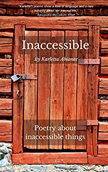 Inaccessible: Poetry about inaccessible things by [Karletta Abianac]