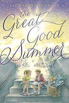 The Great Good Summer by [Liz Garton Scanlon]