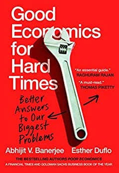 Good Economics for Hard Times: Better Answers to Our Biggest Problems by [Duflo Esther, Banerjee Abhijit]