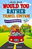 Would You Rather Game Book Travel Edition: Hilarious Plane, Car Game: Road Trip
