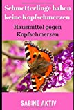 Schmetterlinge haben keine Kopfschmerzen: Hausmittel gegen Kopfschmerzen