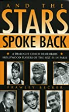 And the Stars Spoke Back: A Dialogue Coach Remembers Hollywood Players of the Sixties in Paris