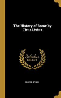 The History of Rome, by Titus Livius