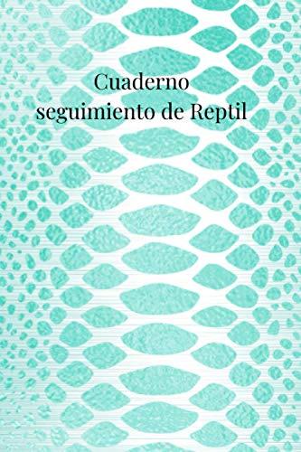 Cuaderno seguimiento de Reptil: Cuaderno de Salud de Reptiles | Libro de Terrariofilia | Cuaderno de Seguimiento de Reptil para ser rellenado