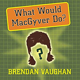 What Would MacGyver Do?     True Stories of Improvised Genius in Everyday Life              By:                                                                                                                                 Brendan Vaughan                               Narrated by:                                                                                                                                 Patrick Lawlor,                                                                                        Shelly Frasier                      Length: 4 hrs and 49 mins     30 ratings     Overall 2.6