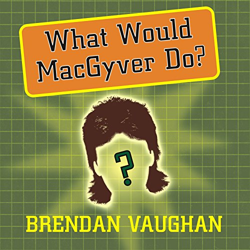 What Would MacGyver Do? audiobook cover art