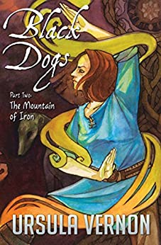 Black Dogs Part Two: The Mountain of Iron by [Ursula Vernon]